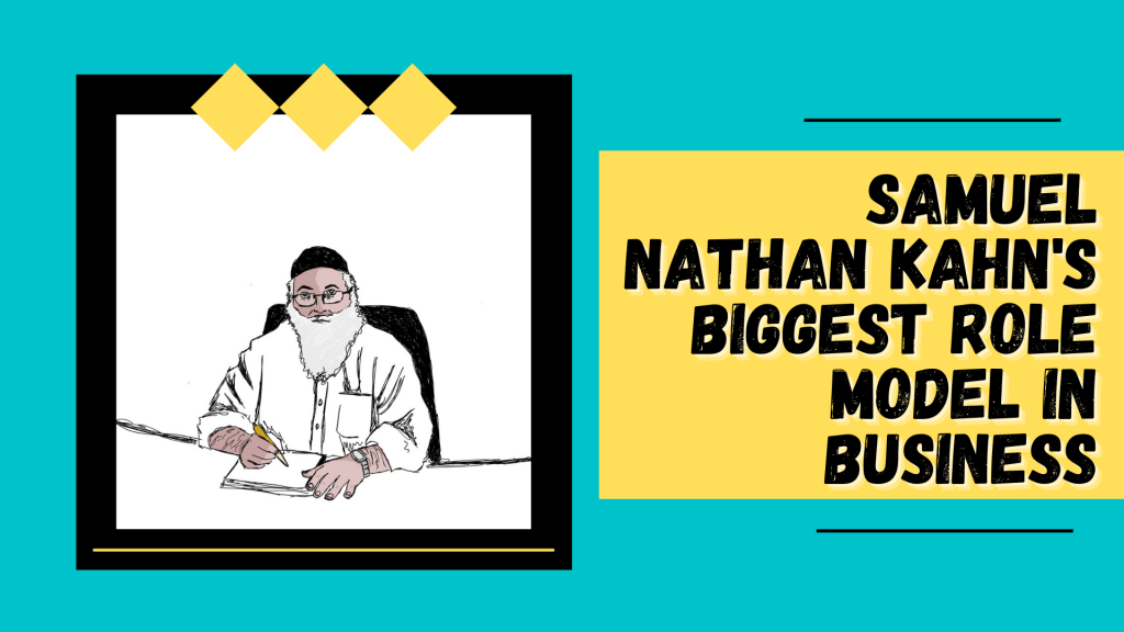 Samuel Nathan Kahn's biggest Role Model in Business