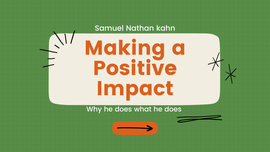 Making A Positive Impact With Samuel Nathan Kahn