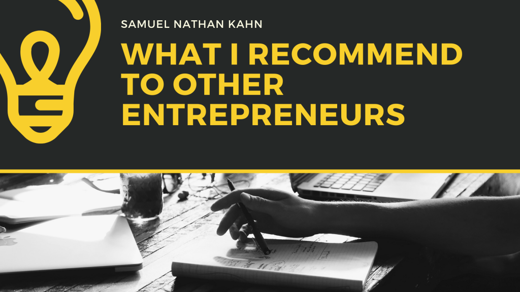 What Samuel Nathan Kahn Recommends To Other Entrepreneurs