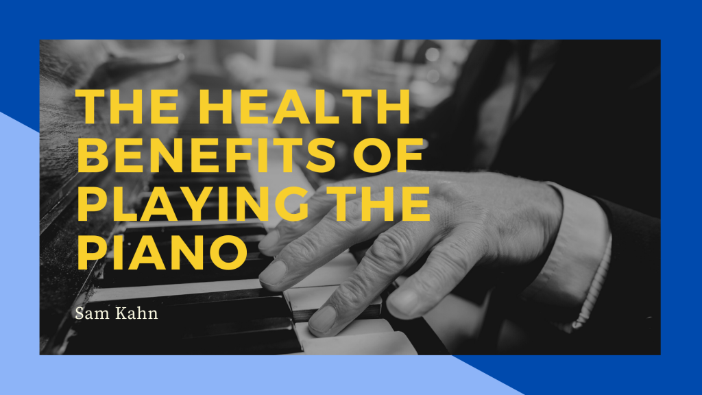 The Health Benefits of Playing the Piano with Sam Kahn