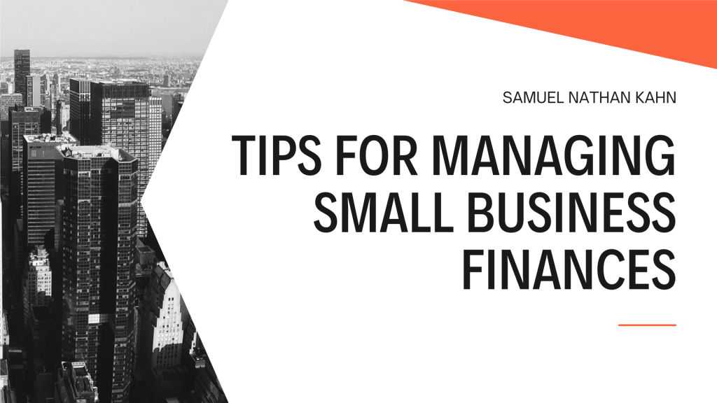 Tips for Managing Small Business Finances with Samuel Nathan Kahn
