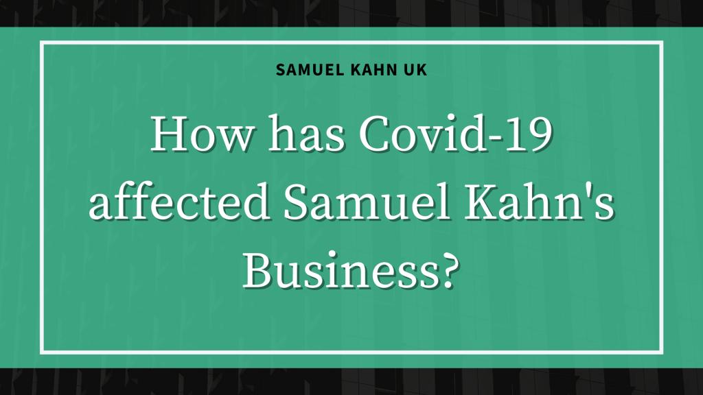 How Has Covid-19 Affected Samuel Kahn's Business?
