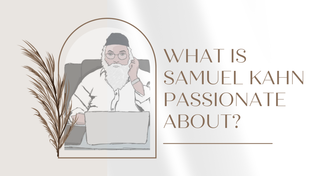 What Is Samuel Kahn Passionate About?